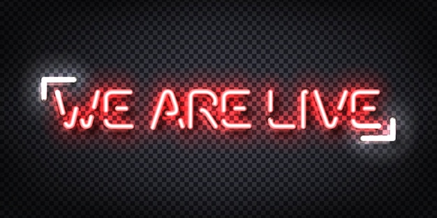 Realistic isolated neon sign of we are live.