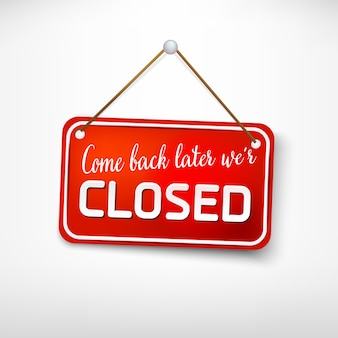 Red  plate come back later we are closed. advertising sign for entrance doors, store opening