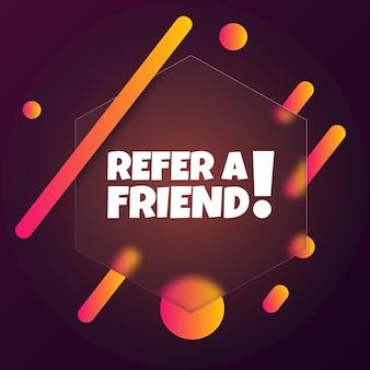 친구를 추천합니다. 친구 추천 텍스트가 있는 말풍선 배너. 유리모피즘 스타일. 비즈니스, 마케팅 및 광고용. 격리 된 배경에 벡터입니다. eps 10.