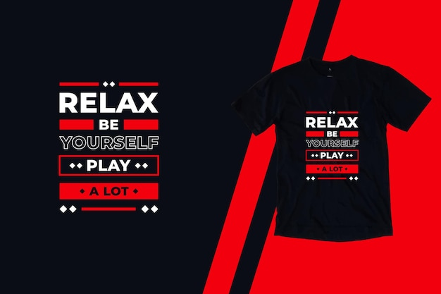 Relax be yourself play a lot modern quotes t shirt design
