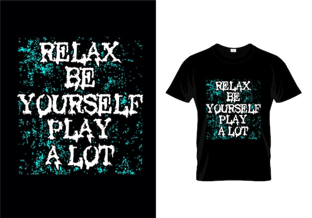 Relax be yourself play a lot typography t shirt design vector