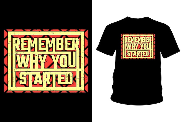 Remember why you started slogan t shirt typography design