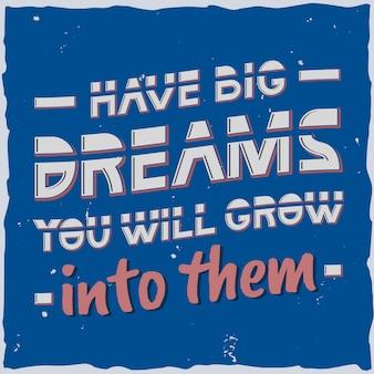 복고풍 글자 : 큰 꿈을 꾸면 성장할 것입니다.