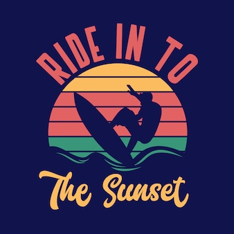 Ride in to the sunset surfing quote typography with vintage illustration