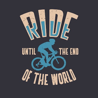 Ride until the end of the world  cycling quote slogan in vintage style