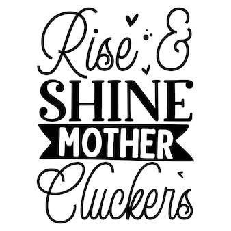 Rise shine mother cluckers typography premium vector design