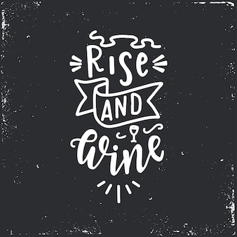 Rise and wine hand drawn typography poster.