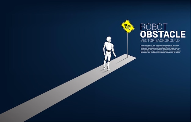 Robot standing with dead end signage. banner of obstacle of artificial intelligence.