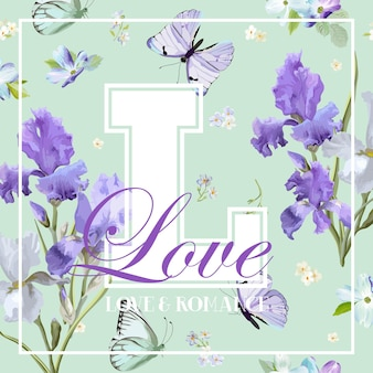 Romantic love t-shirt design with blooming iris flowers and butterflies