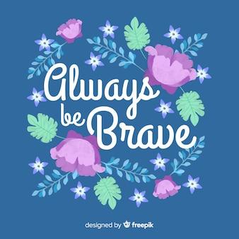 花とロマンチックなメッセージ:常に勇敢であること