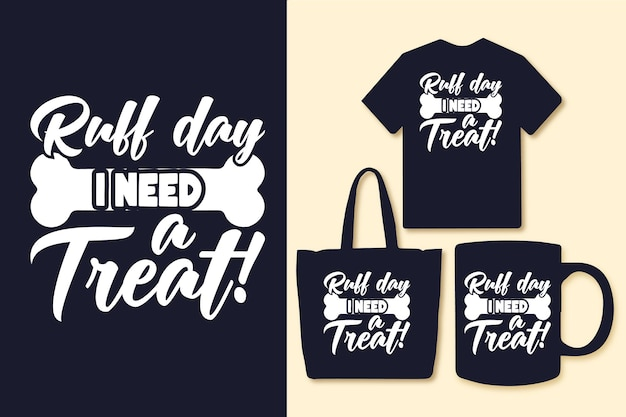 Ruff day i need a treat typography quotes tshirt and merchandise