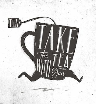 Running cup of tea in vintage style lettering take tea with you drawing on dirty paper
