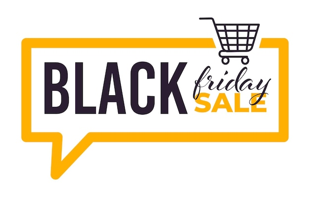 Sale for black friday, banner with calligraphic inscription and shopping trolley. isolated banner in chatting box shape, offer and discount from shops. reduction of price and sellout, vector