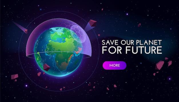 Salva il nostro pianeta per il futuro banner dei cartoni animati con il globo terrestre coperto con uno schermo semisfera futuristico nello spazio esterno.