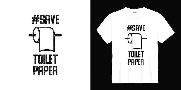 Сохранить дизайн футболки типографии туалетной бумаги