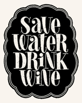 Save water drink wine hand lettering typography text for restaurant winery vineyard festival