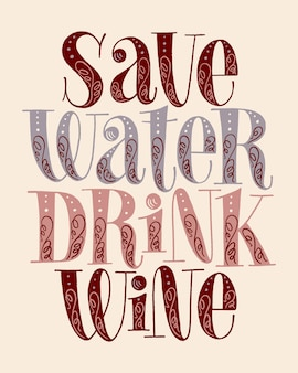 Save water drink wine hand lettering vector vintage typography