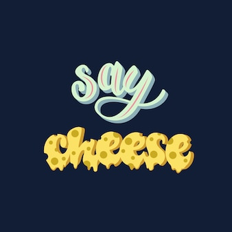 Say cheese lettering
