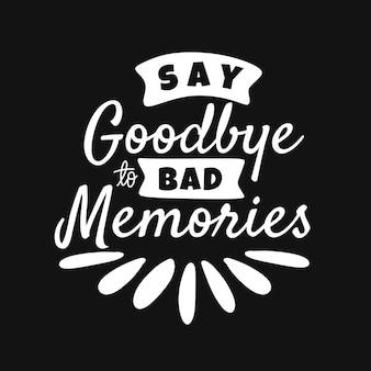 Попрощайтесь с плохими воспоминаниями. рисованной надписи плакат. мотивационная типографика для принтов. вектор надписи
