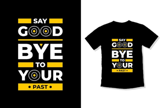 Say goodbye to your past modern quotes t shirt design