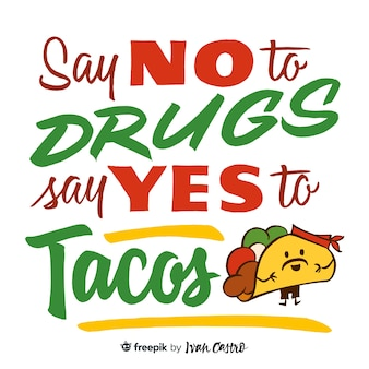 Say no to drugs, say yes to tacos lettering
