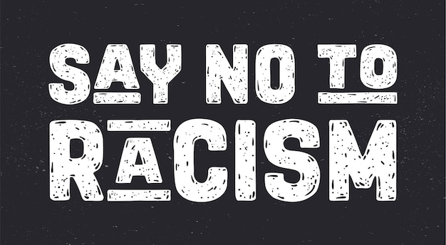 Say no to racism. phrase say no to racism, banner on black background.
