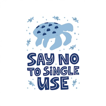 Say no to single use hand drawn  illustration. sea and ocean contamination, environment pollution problem. turtle silhouettes. zero waste quote typography