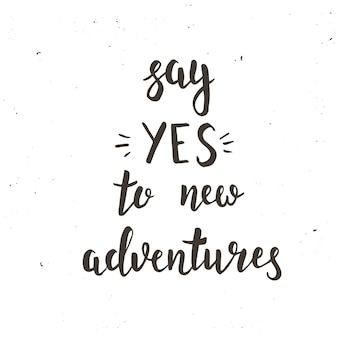 Say yes to new adventure. hand drawn typography