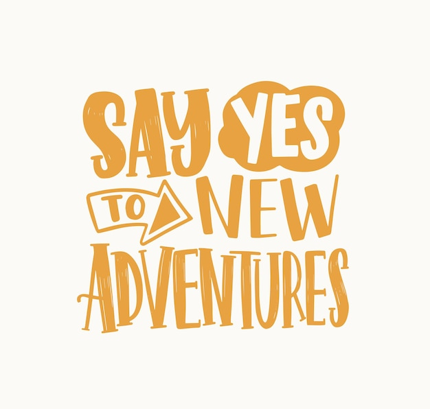 Say yes to new adventures inspirational phrase handwritten with elegant cursive calligraphic font or script