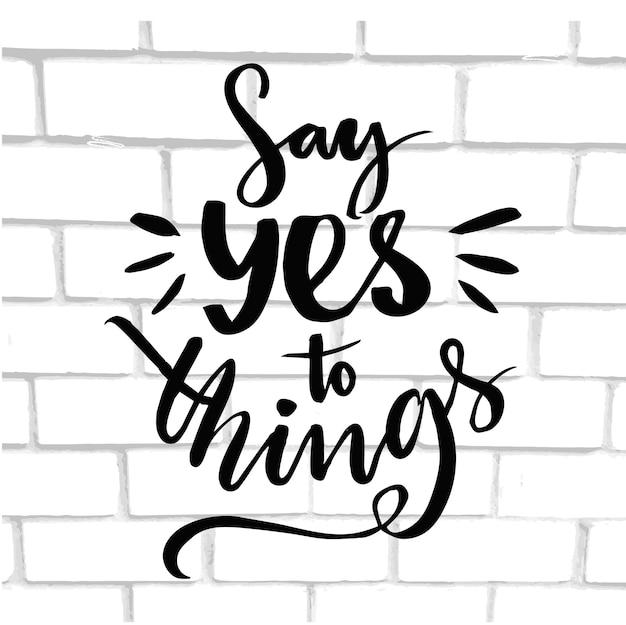 예라고 말하세요. 긍정적인 인용문, 흰색 벽돌 벽 텍스처의 브러시 인쇄술.