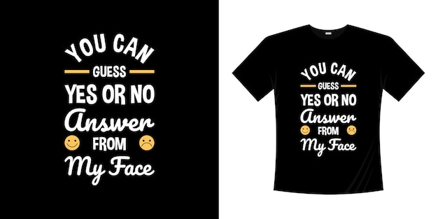 Saying t shirt design you can guess yes or no answer from my face. emoticon expression shirt vintage retro fun illustration.