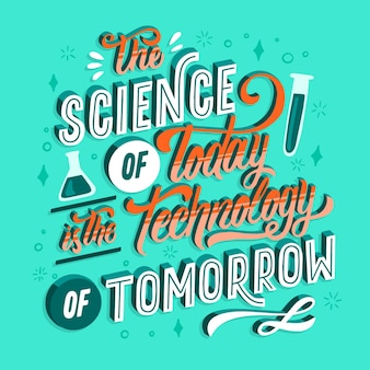 The science of today is the technology of tomorrow lettering