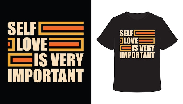 Self love is very important typography t-shirt design