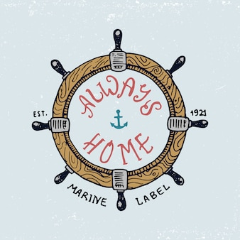 Set of engraved vintage, hand drawn, old, labels or badges for steering wheel. marine and nautical or sea, ocean emblems. always home.