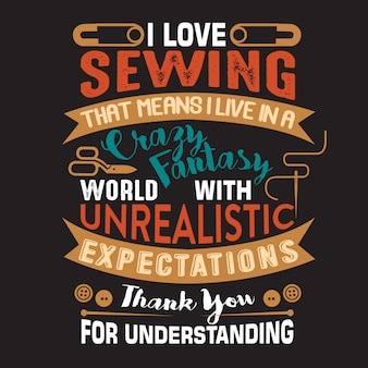 Sewing quote and sayingabout i love sewing that means i live in a crazy fantasy