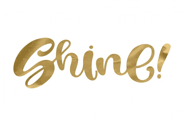 Shine. inspirational quote phrase. modern calligraphy lettering with golden glitter foil texture.