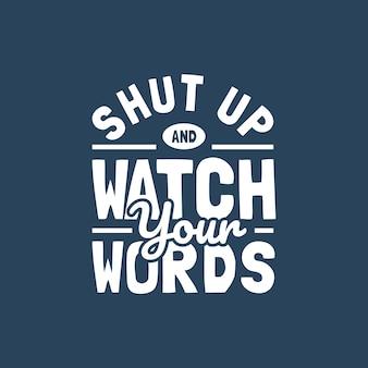 Заткнись и наблюдай за своими словами мотивации цитатой рукописный векторный дизайн
