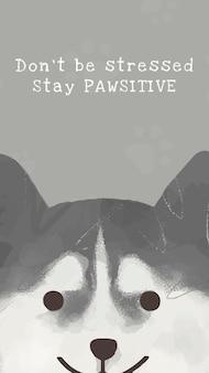 Сибирский хаски шаблон вектор милая собака цитирует историю в социальных сетях, не подчеркивайте, оставайтесь pawsitive
