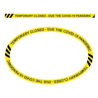 Simple vector oval police line, temporary closed, due the covid-19 pandemic, frame for your element design