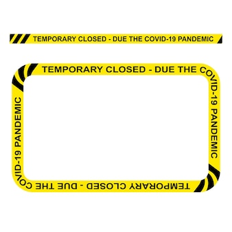 Simple vector rectangle, police line, temporary closed, due the covid-19 pandemic, frame for your element design