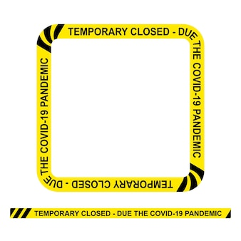 Simple vector square police line, temporary closed, due the covid-19 pandemic, frame for your element design