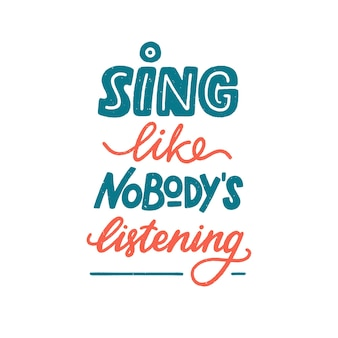 Sing like nobody is listening sign motivation and inspiration lettering quote for music lover