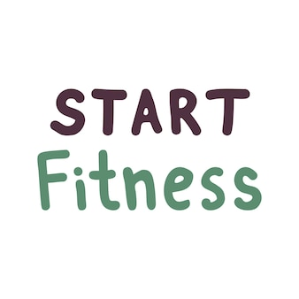 Single clipart sport motivating lettering. start fitness. cute vector hand drawn illustration. sports lifestyle. isolated on white background.
