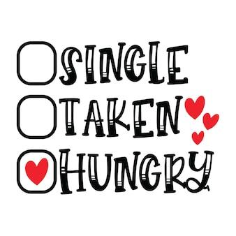 Single taken hungry