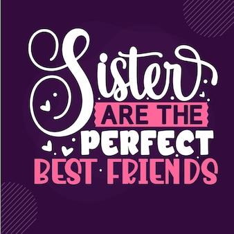 Сестры - идеальные лучшие друзья premium sister lettering vector design