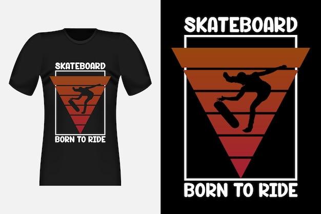 타이포그래피 빈티지 레트로 티셔츠 디자인을 타기 위해 태어난 스케이트보드