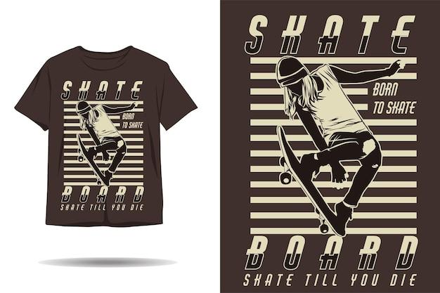 죽을 때까지 스케이트 보드 스케이트 실루엣 티셔츠 디자인