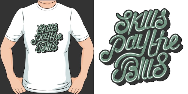 Skills pay the bills. unique and trendy t-shirt design