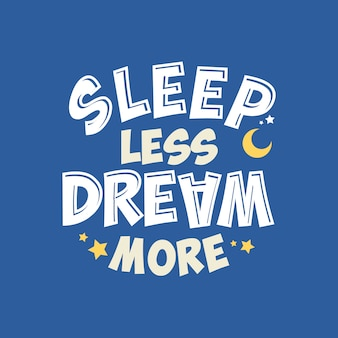 Sleep less dream more lettering typography quote