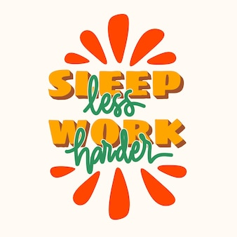 Меньше спи, больше работай. рисованной надписи плакат. мотивационная типографика для принтов. вектор надписи